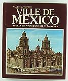 img - for A La Decouverte De Ville De Mexico Plus De 205 Photographies En Couleurs book / textbook / text book
