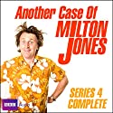 Another Case of Milton Jones: Series 4 Radio/TV Program by Milton Jones, James Cary Narrated by Milton Jones