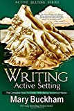 Writing Active Setting: The Complete How-to Guide with Bonus Section on Hooks (Volume 4)