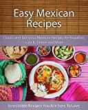 Easy Mexican Recipes: Classic and Delicious Mexican Recipes for Breakfast, Lunch, Dinner and More (The Easy Recipe) (English Edition)