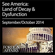 The September/October 2014 Issue of Foreign Affairs: See America: Land of Decay & Dysfunction  by Foreign Affairs Narrated by Kevin Stillwell