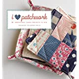 I Love Patchwork: 21 Irresistible Zakka Projects to Sewby Rashida Coleman-Hale