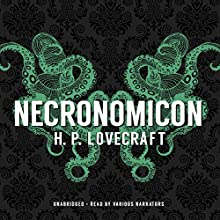 Necronomicon (       UNABRIDGED) by H. P. Lovecraft Narrated by Paul Michael Garcia, Bronson Pinchot, Stephen R. Thorne, Keith Szarabajka, Adam Verner, Tom Weiner, Patrick Cullen