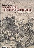 echange, troc Pascal Torres - Les batailles de l'empereur de Chine : La gloire de Qianlong célébrée par Louis XV, une commande royale d'estampes