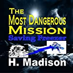 The Most Dangerous Mission: Saving Freezer | H. Madison