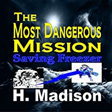 The Most Dangerous Mission: Saving Freezer (       UNABRIDGED) by H. Madison Narrated by Terri Acuna Thorne
