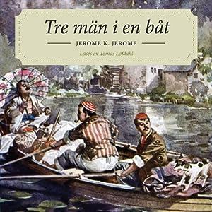 Tre män i en båt [Three Men in a Boat] Audiobook
