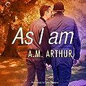 As I Am: All Saints, Book 3 Hörbuch von A. M. Arthur Gesprochen von: Tyler Stevens