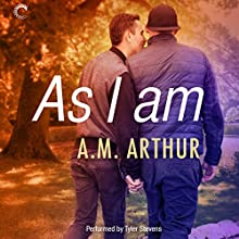 As I Am: All Saints, Book 3 Audiobook by A. M. Arthur Narrated by Tyler Stevens