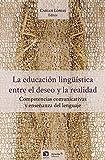 img - for La educaci n lingu  stica, entre el deseo y la realidad. Competencias comunicativas y ense anza del lenguaje (Spanish Edition) book / textbook / text book