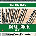 The Itty Bitty Bond Book (       UNABRIDGED) by Bruce Van Deventer Narrated by Bruce Van Deventer