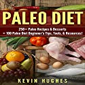Paleo Diet: 250+ Paleo Recipes & Desserts + 100 Paleo Diet Beginner's Tips, Tools, & Resources Audiobook by Kevin Hughes Narrated by Ralph L. Rati