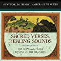 Sacred Verses, Healing Sounds, Volumes I and II: The Bhagavad Gita and Hymns of the Rig Veda  by Deepak Chopra Narrated by Deepak Chopra