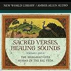 Sacred Verses, Healing Sounds, Volumes I and II: The Bhagavad Gita and Hymns of the Big Veda Rede von Deepak Chopra Gesprochen von: Deepak Chopra