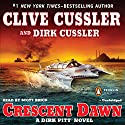 Crescent Dawn: A Dirk Pitt Novel Audiobook by Clive Cussler, Dirk Cussler Narrated by Scott Brick