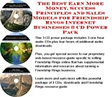 The Best Earn More Money, Success Principles and Sales Models for Friendship Rings Internet Businesses 3 CD Power Pack