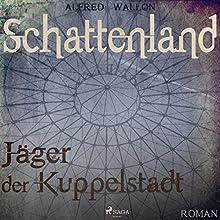 Schattenland - Jäger der Kuppelstadt Hörbuch von Alfred Wallon Gesprochen von: Christoph Nolte