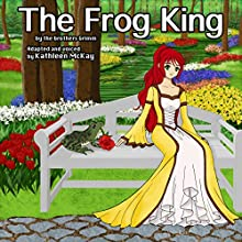 The Frog King Audiobook by  The Brothers Grimm Narrated by Kathleen McKay