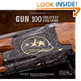GUN: 100 Greatest Firearms (Field & Stream) by David E. Petzal and Phil Bourjaily
