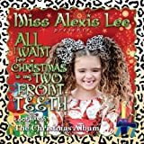 Miss Alexis Lee All I Want for Christmas Is My Two Front Teeth