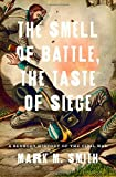 img - for The Smell of Battle, the Taste of Siege: A Sensory History of the Civil War book / textbook / text book