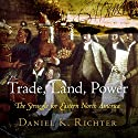 Trade, Land, Power: The Struggle for Eastern North America (       UNABRIDGED) by Daniel K. Richter Narrated by Steve Ember