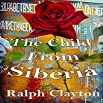 The Child from Siberia: Memories from the Motherland | Ralph Clayton