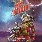 Aye, Robot: A Rex Nihilo Adventure - Starship Grifters, Book 2 Hörbuch von Robert Kroese Gesprochen von: J.D. Ledford