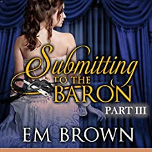 Submitting to the Baron, Part III: Chateau Debauchery, Book 9 Audiobook by Em Brown Narrated by Em Brown