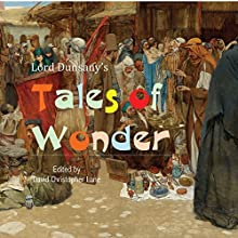 Lord Dunsany's Tales of Wonder: Stories from a Magical World Audiobook by David Christopher Lane Narrated by Erik Yount