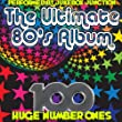 The Ultimate 80's Album: 100 Huge Number Ones