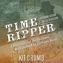 Time Ripper: A Disturbing Account of Past Life Regression: Theodore Bond Series, Book 1 Audiobook by Kit Crumb Narrated by Josh Brogadir