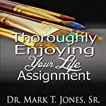 Thoroughly Enjoying Your Life Assignment | Mark T. Jones