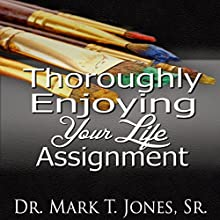 Thoroughly Enjoying Your Life Assignment Audiobook by Mark T. Jones Narrated by William A. Butler