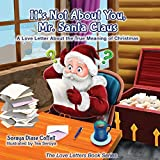 It s Not About You Mr. Santa Claus: A Love Letter About the True Meaning of Christmas (Morgan James Kids)