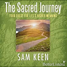 The Sacred Journey: Your Quest for Life's Higher Meaning Discours Auteur(s) : Sam Keen Narrateur(s) : Sam Keen