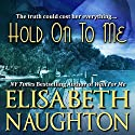 Hold on to Me Audiobook by Elisabeth Naughton Narrated by Erin Bennett