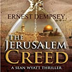 The Jerusalem Creed: A Sean Wyatt Thriller | Ernest Dempsey