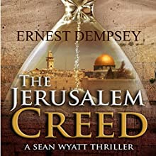 The Jerusalem Creed: A Sean Wyatt Thriller Audiobook by Ernest Dempsey Narrated by John Pirhalla