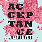 Acceptance: The Southern Reach Trilogy, Book 3 (       UNABRIDGED) by Jeff VanderMeer Narrated by Carolyn McCormick, Bronson Pinchot, Xe Sands