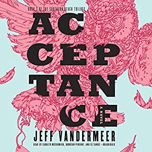Acceptance: The Southern Reach Trilogy, Book 3 | [Jeff VanderMeer]