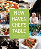 New Haven Chefs Table: Restaurants, Recipes, And Local Food Connections