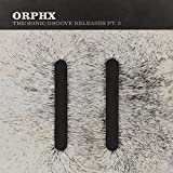 The Sonic Groove Releases Pt. 2 Orphx