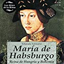 María de Habsburgo Audiobook by Yolanda Scheuber Narrated by Pilar Paneque, Vicente Quintana