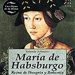 María de Habsburgo | Yolanda Scheuber