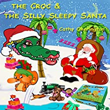 The Croc & the Silly Sleepy Santa: The Adventures of Miss Croc, Book 4 Audiobook by Cathy Overington Narrated by Cathy Overington
