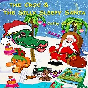 The Croc & the Silly Sleepy Santa: The Adventures of Miss Croc, Book 4 Hörbuch von Cathy Overington Gesprochen von: Cathy Overington