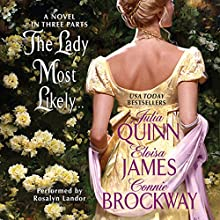 The Lady Most Likely...: A Novel in Three Parts Audiobook by Julia Quinn, Eloisa James, Connie Brockway Narrated by Rosalyn Landor