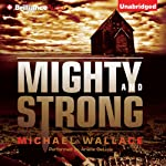 Mighty and Strong: Righteous Series, Book 2 (       UNABRIDGED) by Michael Wallace Narrated by Arielle DeLisle