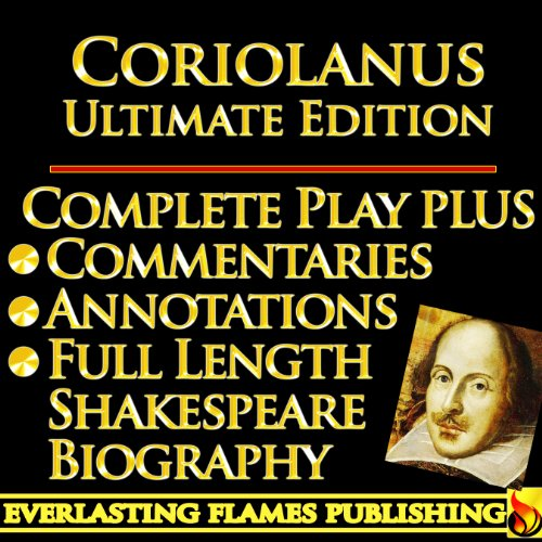 CORIOLANUS SHAKESPEARE CLASSIC SERIES - KINDLE ULTIMATE EDITION - Full Play PLUS ANNOTATIONS, 3 AMAZING COMMENTARIES and FULL LENGTH BIOGRAPHY - With detailed TABLE OF CONTENTS - PLUS MORE
